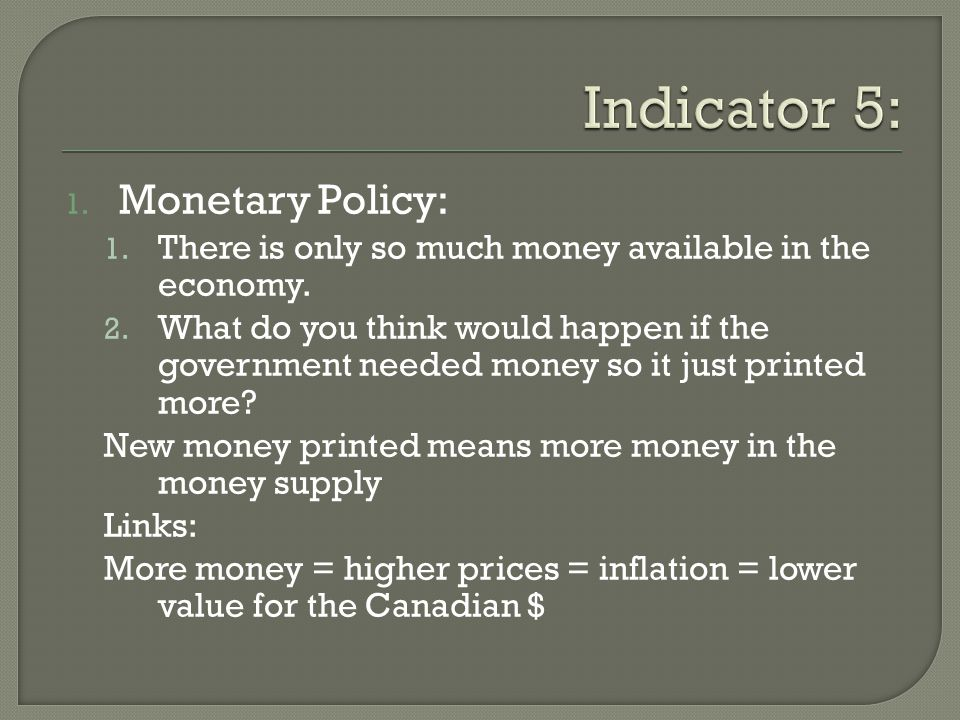1. Monetary Policy: 1. There is only so much money available in the economy.