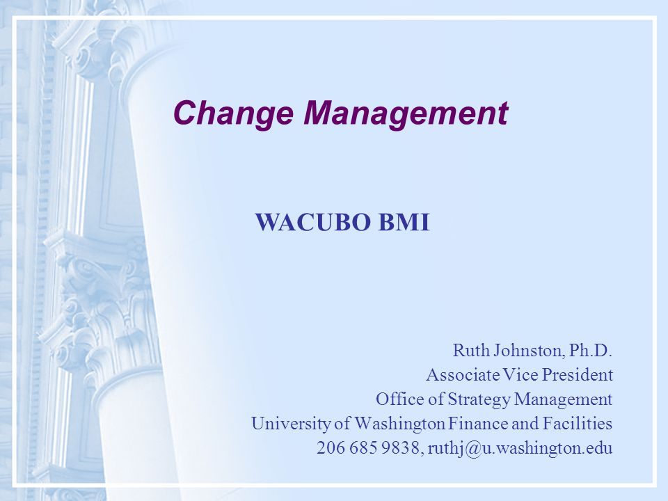 Change Management Ruth Johnston, Ph.D.