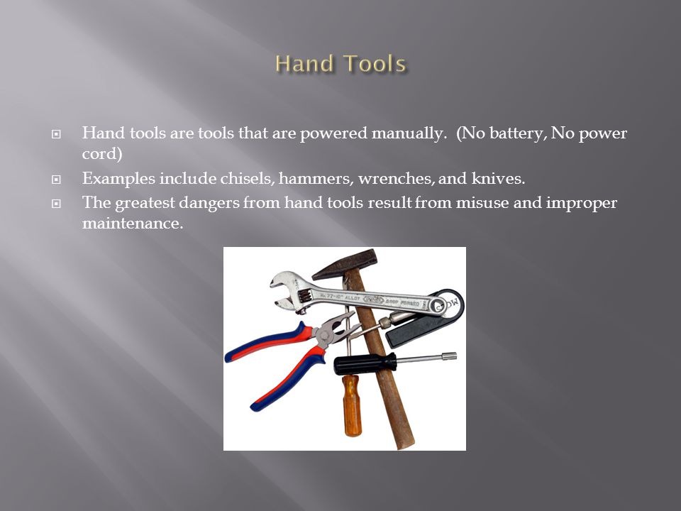 Hand tools are tools that are powered manually.