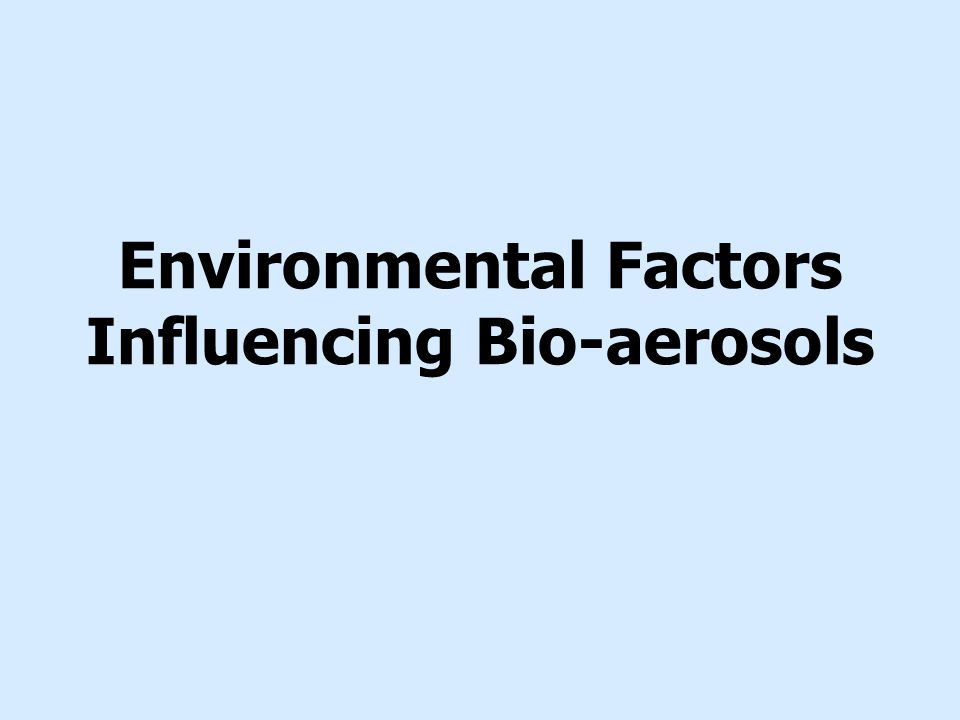 Environmental Factors Influencing Bio-aerosols