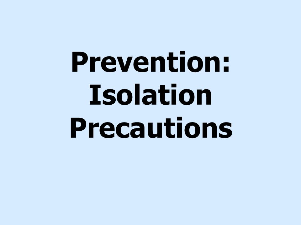 Prevention: Isolation Precautions