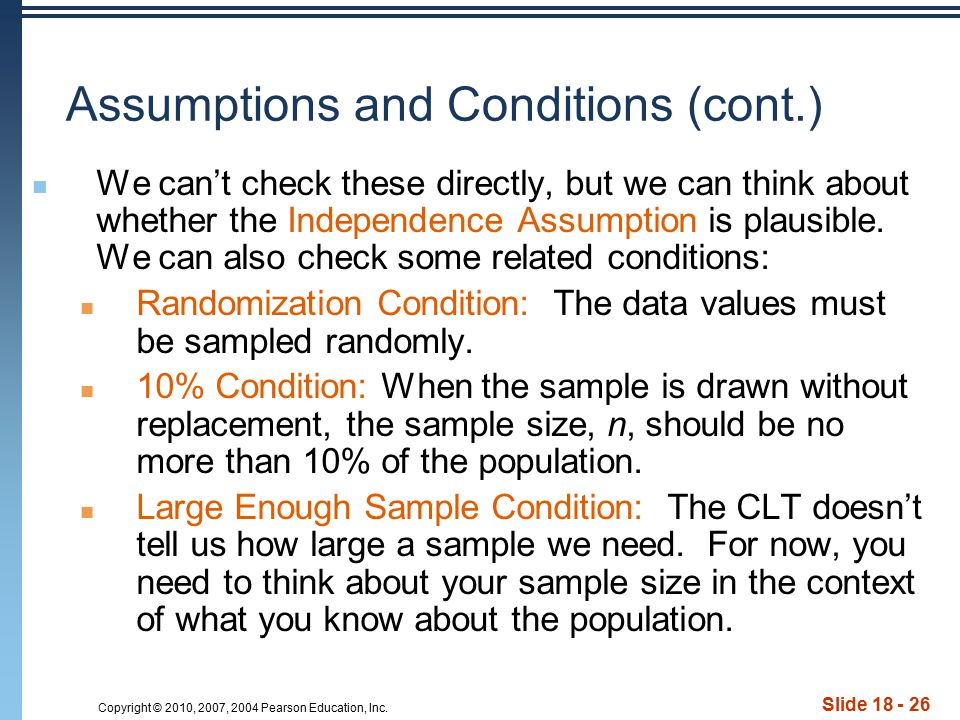 Copyright © 2010, 2007, 2004 Pearson Education, Inc. Slide 18 - 26 Assumptions and Conditions (cont.) We can't check these directly, but we can think