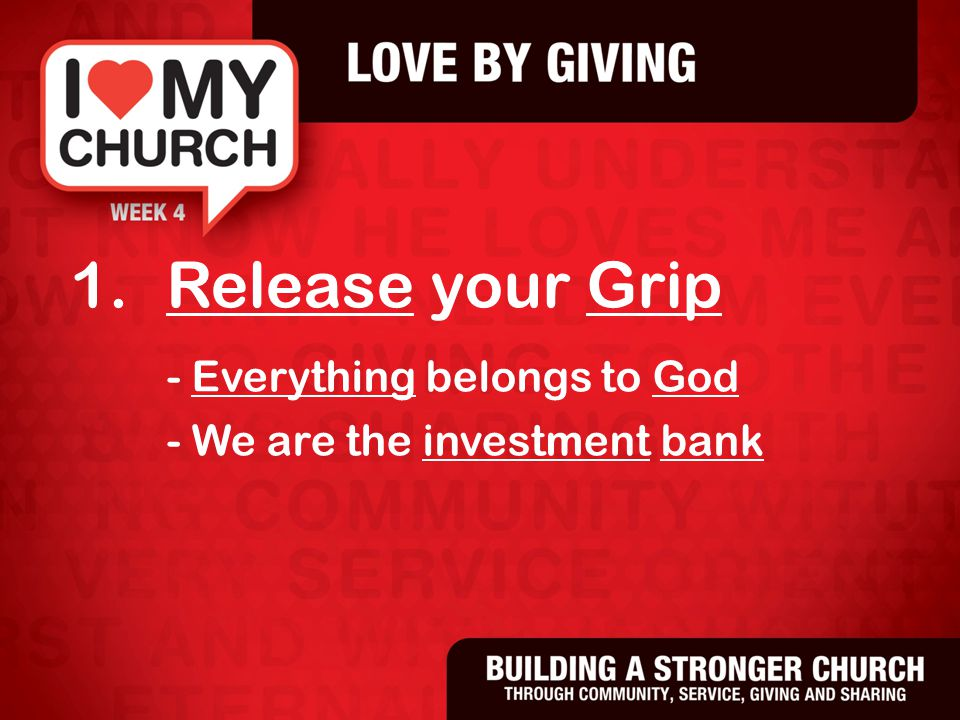 1.Release your Grip - Everything belongs to God - We are the investment bank