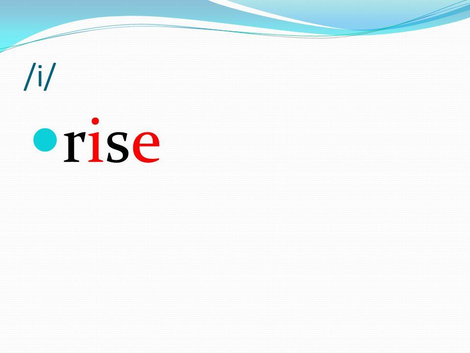 /i/ rise