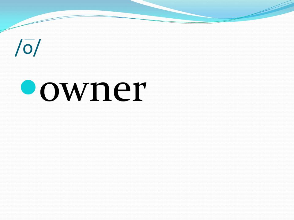 /o/ owner