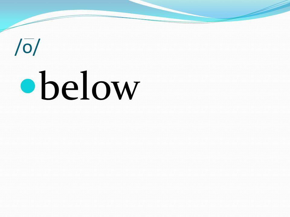 /o/ below