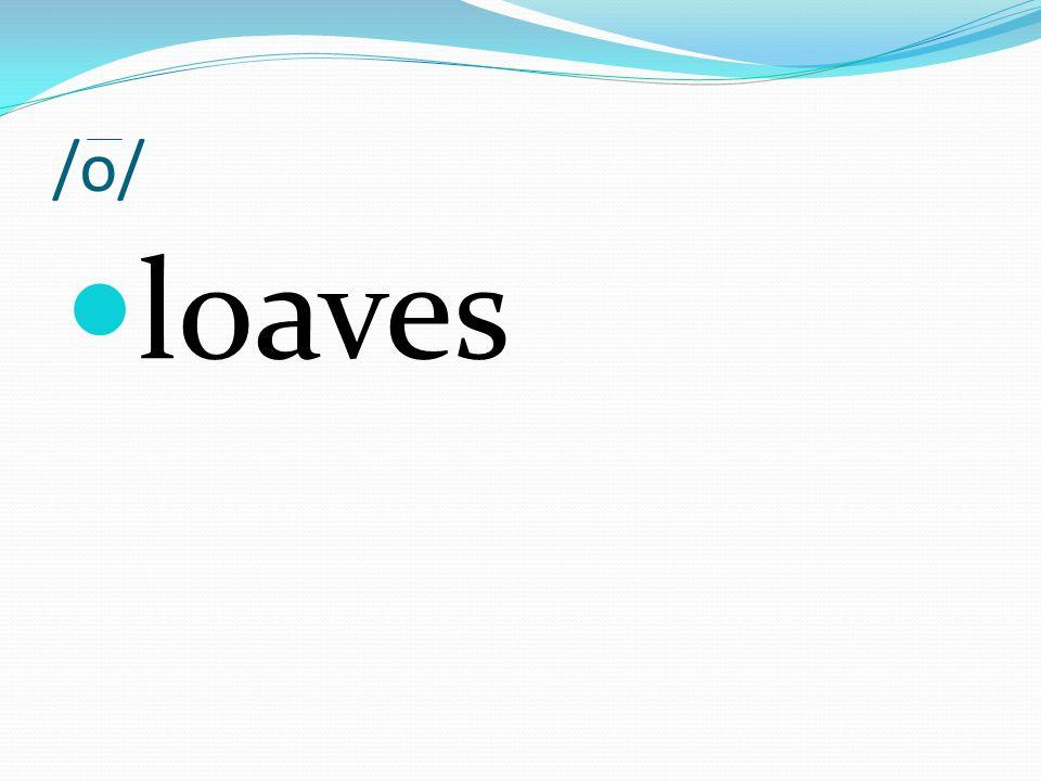 /o/ loaves