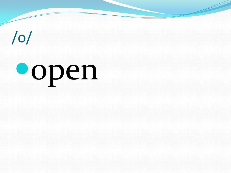 /o/ open