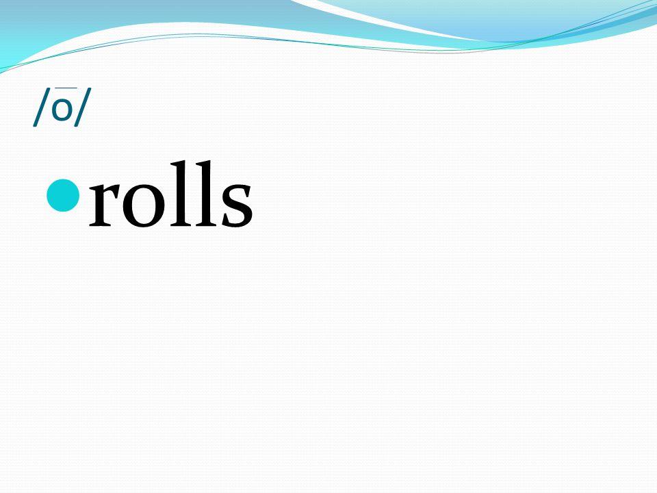 /o/ rolls
