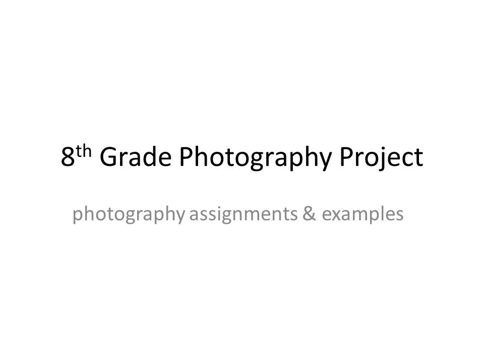 8 th Grade Photography Project photography assignments & examples