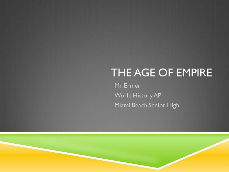 THE AGE OF EMPIRE Mr. Ermer World History AP Miami Beach Senior High