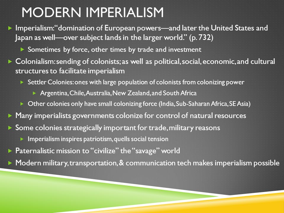 MODERN IMPERIALISM  Imperialism: domination of European powers—and later the United States and Japan as well—over subject lands in the larger world. (p.
