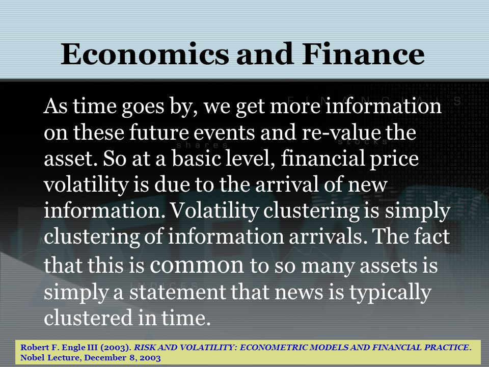 Economics and Finance As time goes by, we get more information on these future events and re-value the asset. So at a basic level, financial price vol