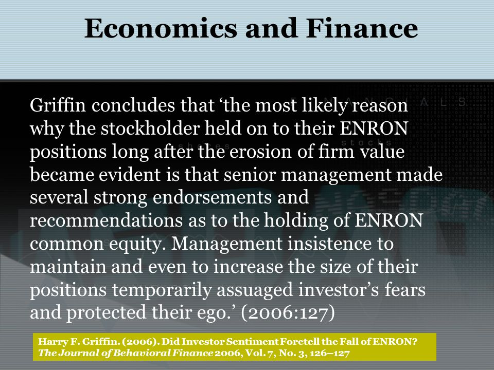 Economics and Finance Griffin concludes that 'the most likely reason why the stockholder held on to their ENRON positions long after the erosion of fi