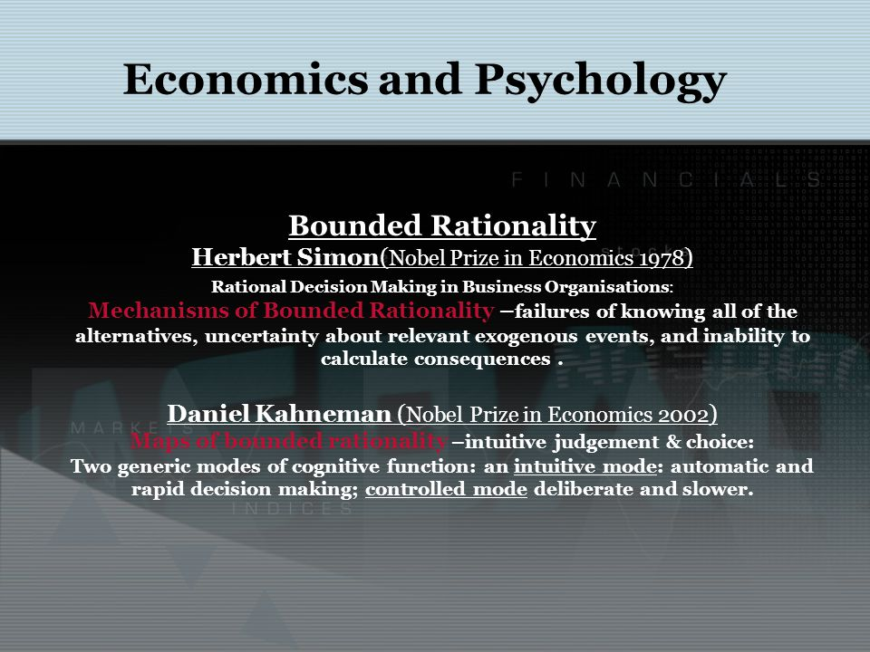 Economics and Psychology Bounded Rationality Herbert Simon( Nobel Prize in Economics 1978 ) Rational Decision Making in Business Organisations: Mechan