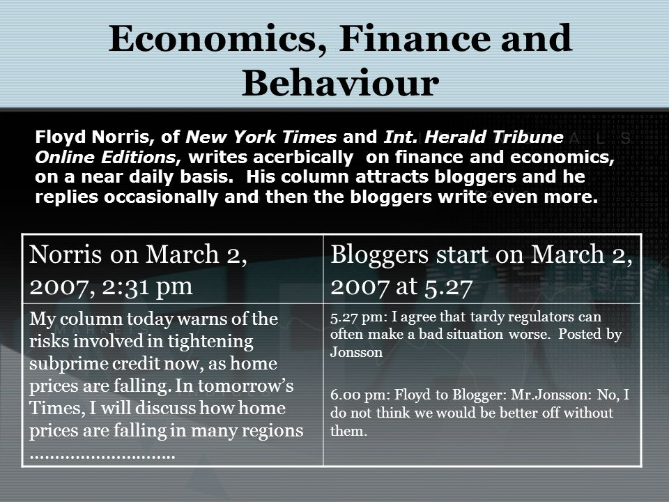 Economics, Finance and Behaviour Floyd Norris, of New York Times and Int. Herald Tribune Online Editions, writes acerbically on finance and economics,