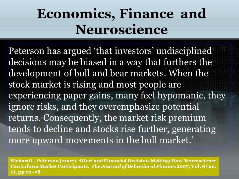 Economics, Finance and Neuroscience Richard L. Peterson (2007). Affect and Financial Decision-Making: How Neuroscience Can Inform Market Participants.