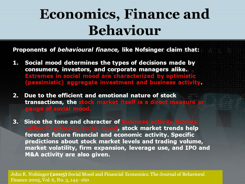 John R. Nofsinger (2005) Social Mood and Financial Economics. The Journal of Behavioral Finance 2005, Vol. 6, No. 3, 144–160 Proponents of behavioural