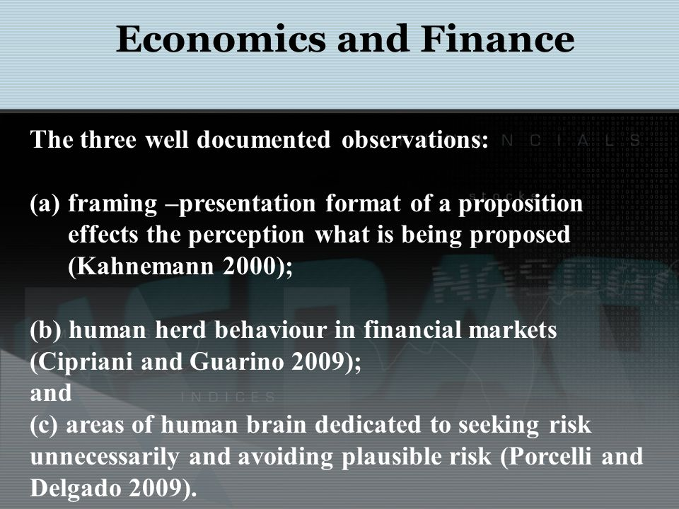 Economics and Finance The three well documented observations: (a)framing –presentation format of a proposition effects the perception what is being pr