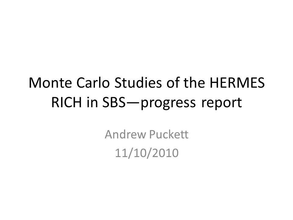 Monte Carlo Studies of the HERMES RICH in SBS—progress report Andrew Puckett 11/10/2010
