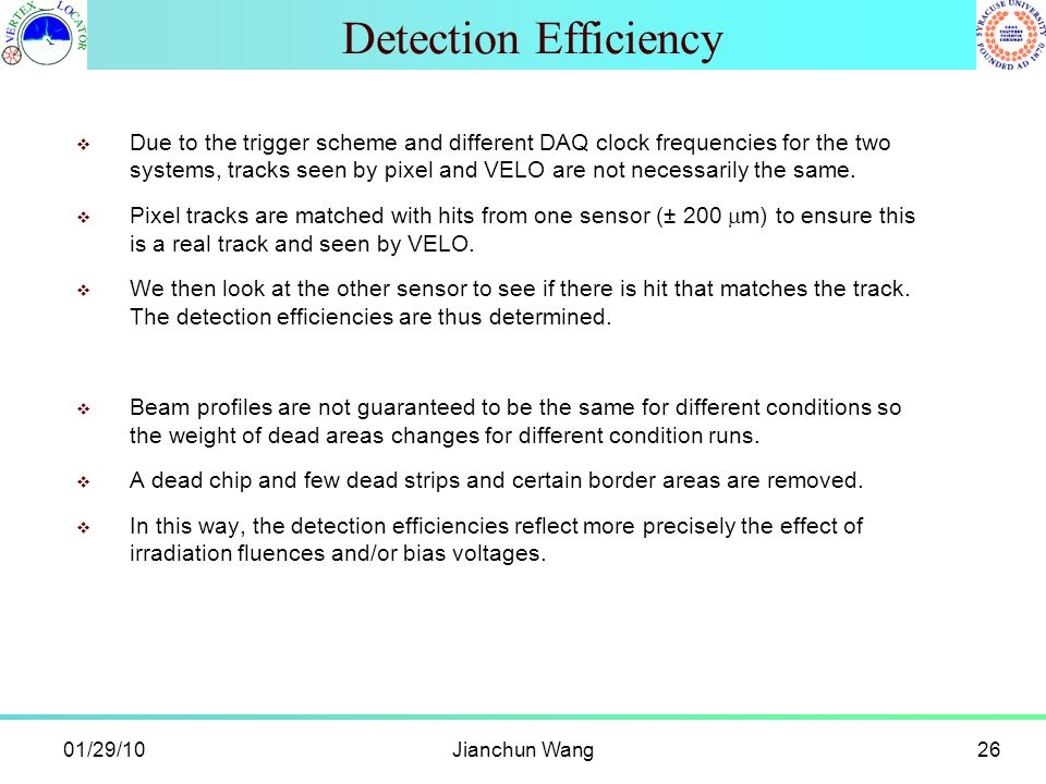 Detection Efficiency 01/29/10Jianchun Wang26  Due to the trigger scheme and different DAQ clock frequencies for the two systems, tracks seen by pixel