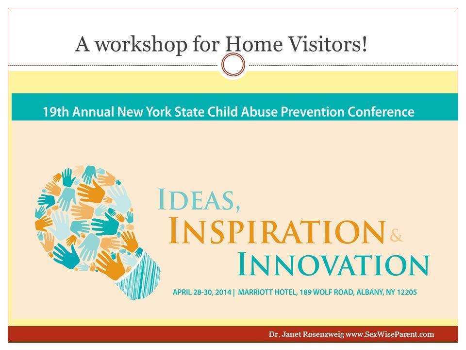 A workshop for Home Visitors! Dr. Janet Rosenzweig www.SexWiseParent.com