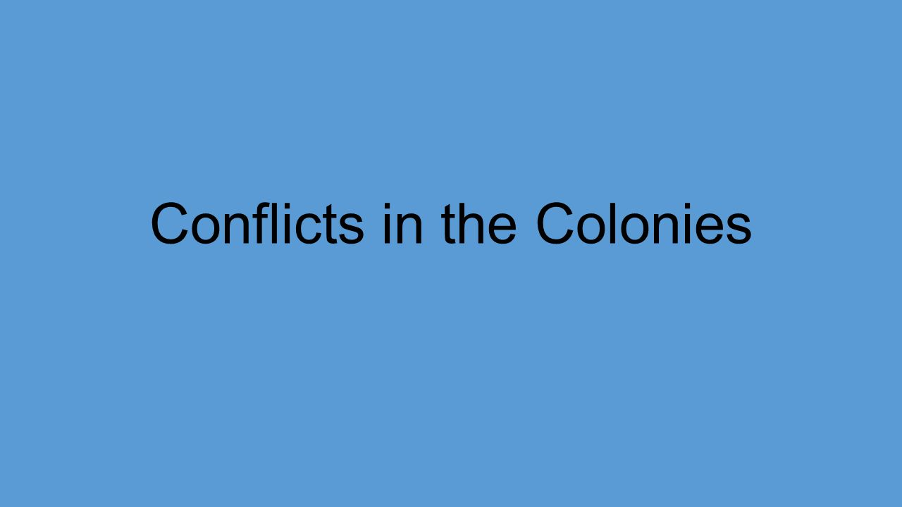 Conflict in the Colonies 1.Native Americans -land -religion 2.English Power -Mercantilism: England used colonies to provide products they could not produce -Development of naval power -Desired a favorable balance of trade (when exports exceed imports