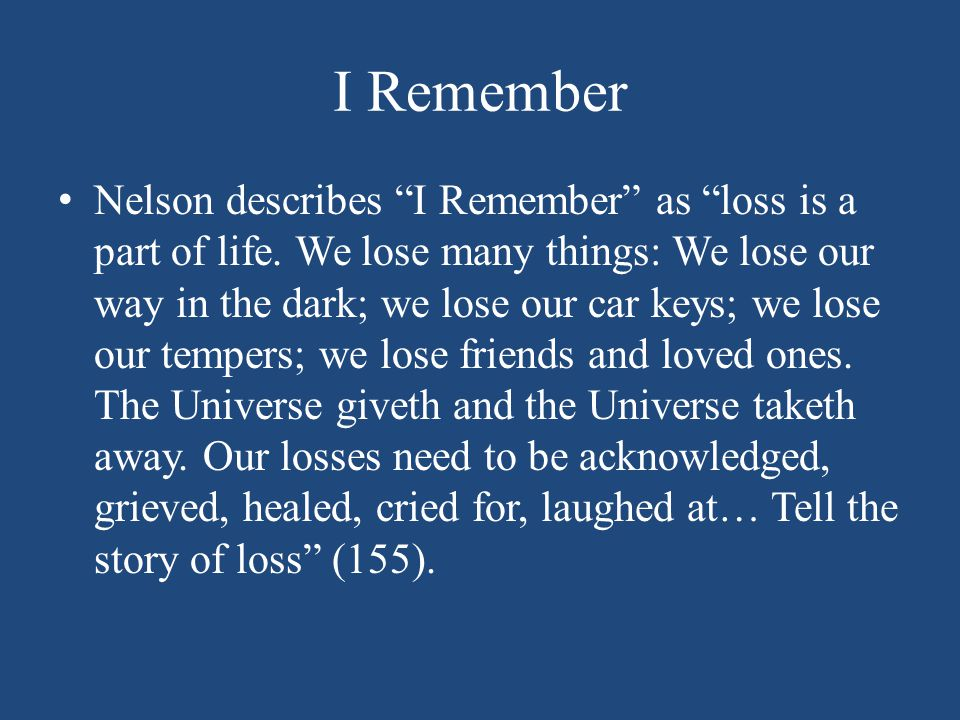 Nelson describes I Remember as loss is a part of life.
