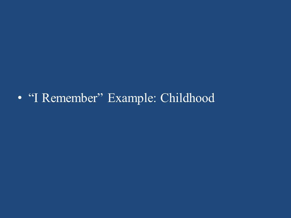 I Remember Example: Childhood