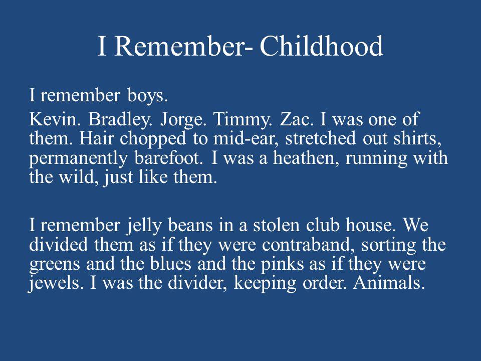 I Remember- Childhood I remember boys. Kevin. Bradley.