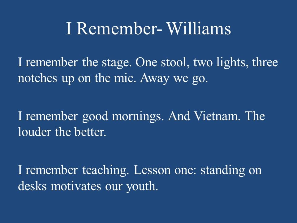 I Remember- Williams I remember the stage.One stool, two lights, three notches up on the mic.