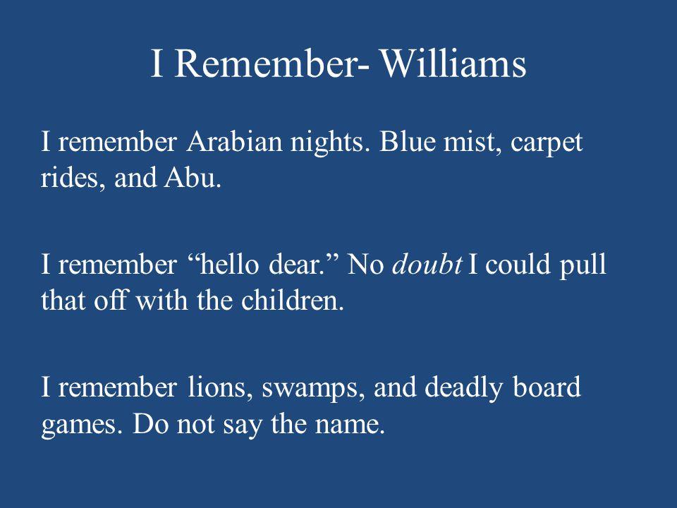 I Remember- Williams I remember Arabian nights. Blue mist, carpet rides, and Abu.