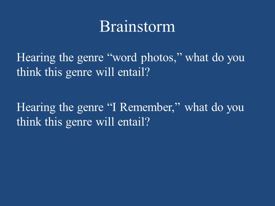 Brainstorm Hearing the genre word photos, what do you think this genre will entail.