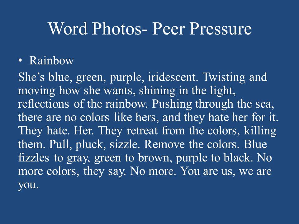 Word Photos- Peer Pressure Rainbow She's blue, green, purple, iridescent.