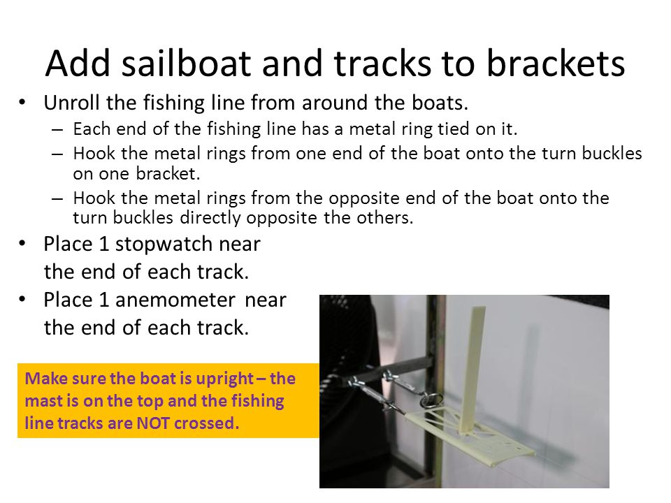 Make sure the boat floats on top of the line and stays upright.