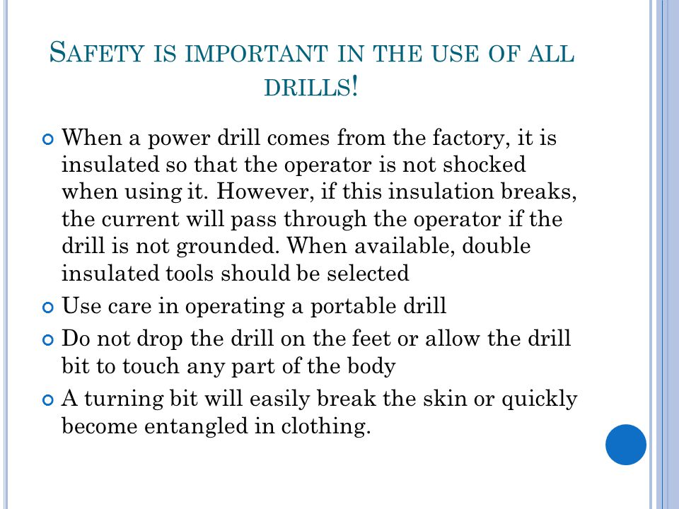 S AFETY IS IMPORTANT IN THE USE OF ALL DRILLS .