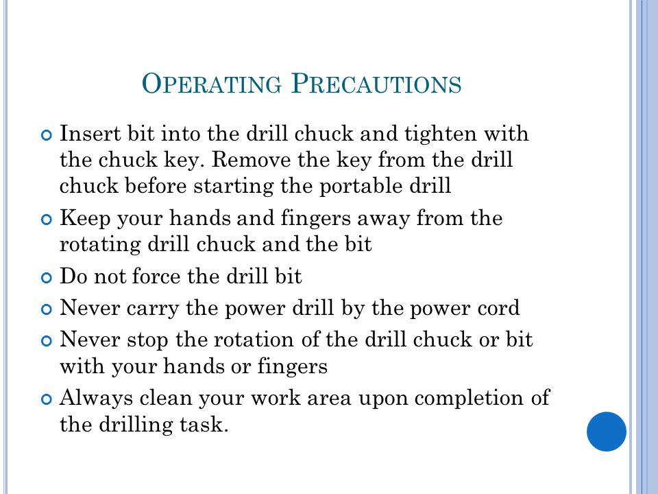 O PERATING P RECAUTIONS Insert bit into the drill chuck and tighten with the chuck key.