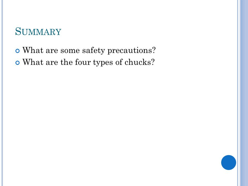 S UMMARY What are some safety precautions What are the four types of chucks