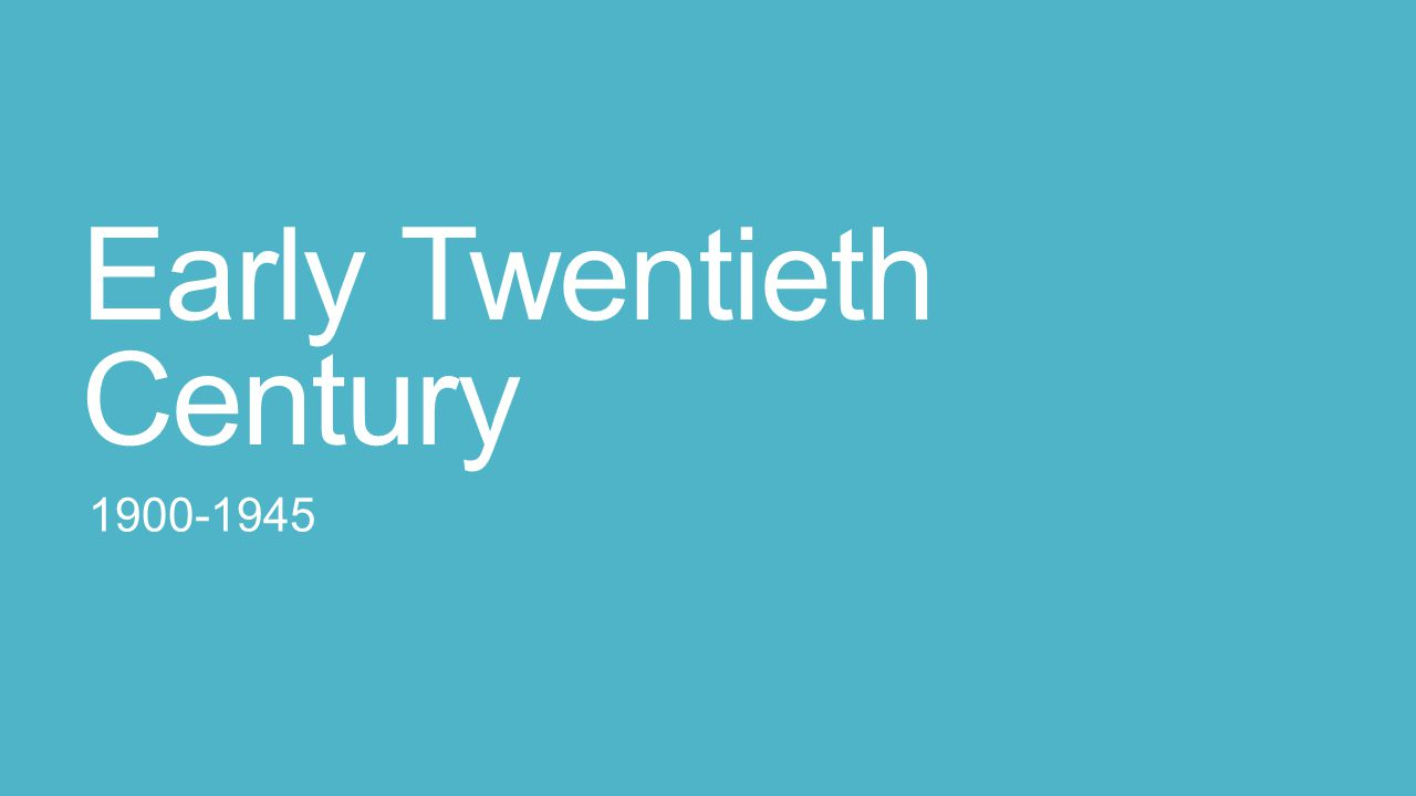 Early Twentieth Century 1900-1945