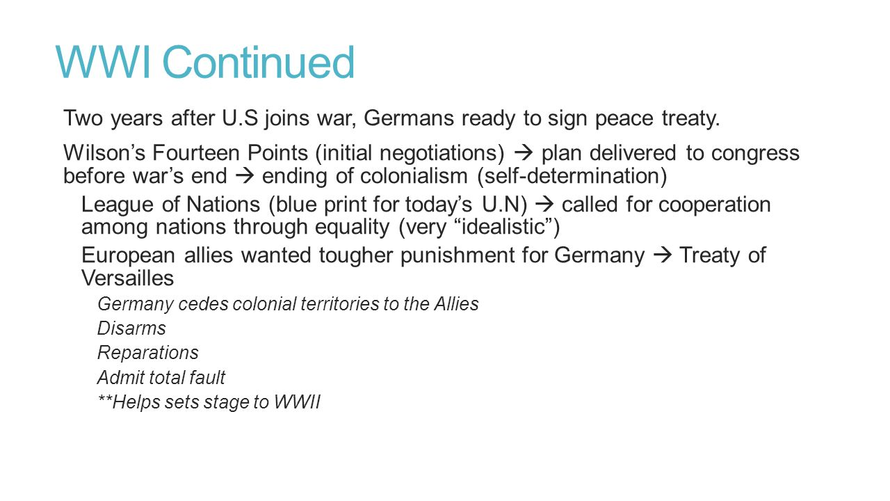 WWI Continued Two years after U.S joins war, Germans ready to sign peace treaty. Wilson's Fourteen Points (initial negotiations)  plan delivered to c
