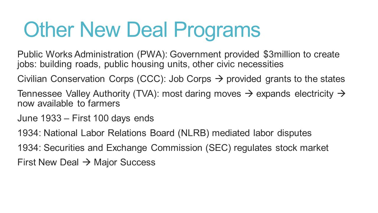 Other New Deal Programs Public Works Administration (PWA): Government provided $3million to create jobs: building roads, public housing units, other c