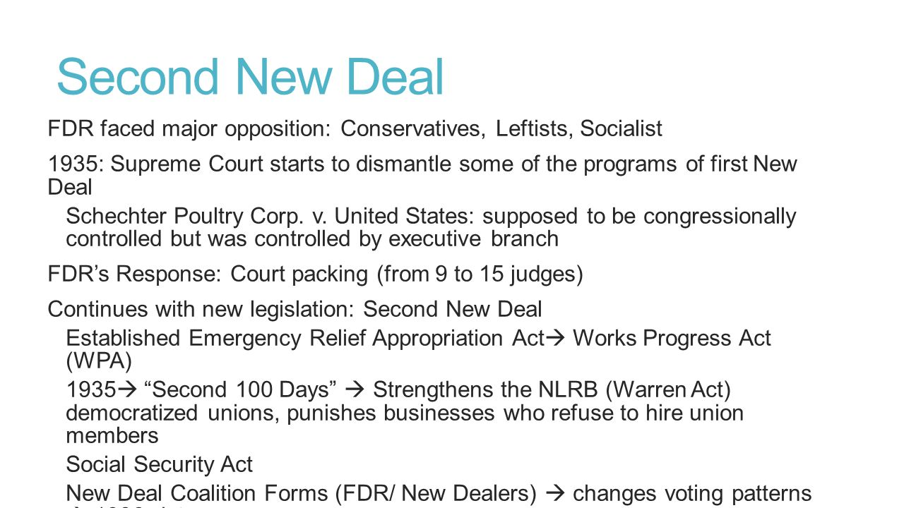 Second New Deal FDR faced major opposition: Conservatives, Leftists, Socialist 1935: Supreme Court starts to dismantle some of the programs of first N