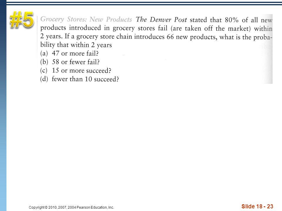 Copyright © 2010, 2007, 2004 Pearson Education, Inc. Slide 18 - 23