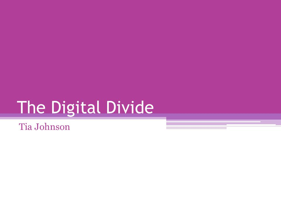 The Digital Divide Tia Johnson