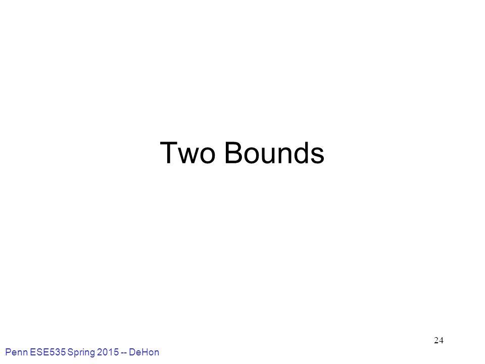 Penn ESE535 Spring 2015 -- DeHon 24 Two Bounds