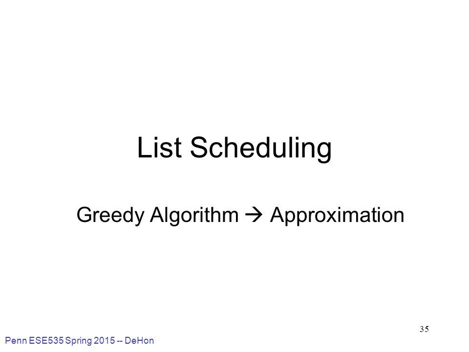 Penn ESE535 Spring 2015 -- DeHon 35 List Scheduling Greedy Algorithm  Approximation