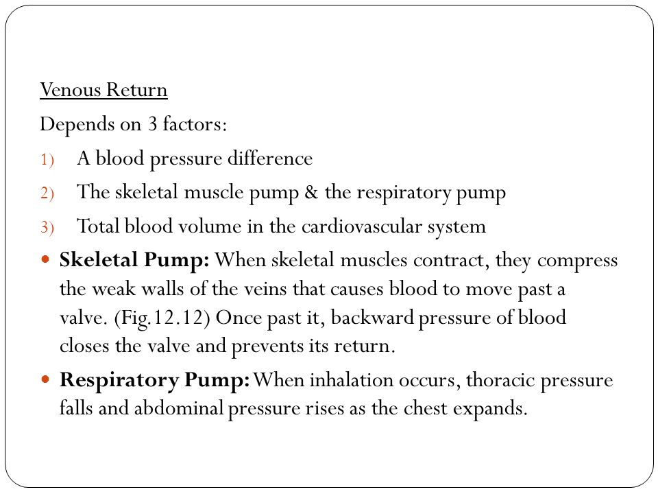 Venous Return Depends on 3 factors: 1) A blood pressure difference 2) The skeletal muscle pump & the respiratory pump 3) Total blood volume in the car