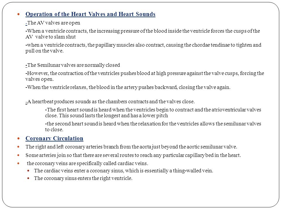 Operation of the Heart Valves and Heart Sounds -The AV valves are open -When a ventricle contracts, the increasing pressure of the blood inside the ve