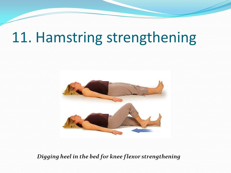11. Hamstring strengthening Digging heel in the bed for knee flexor strengthening
