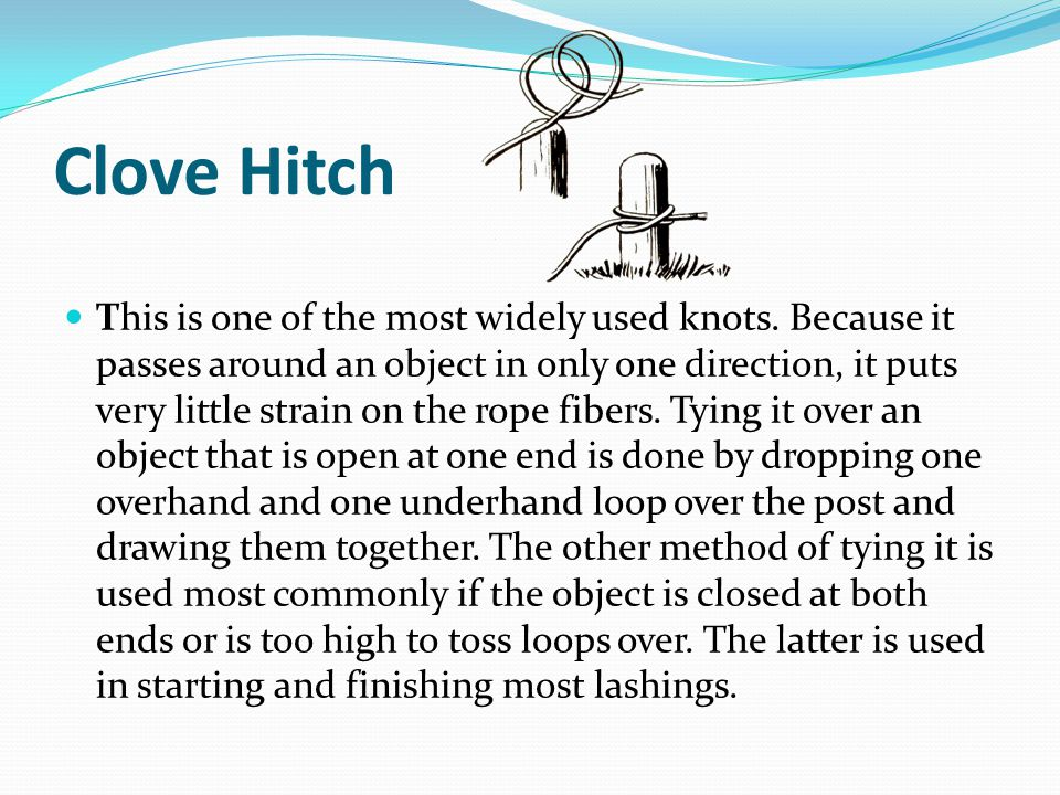 Clove Hitch This is one of the most widely used knots.